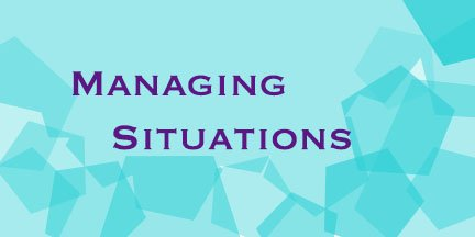 Managing Situations